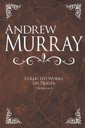 Andrew Murray- Collected Works on Prayer