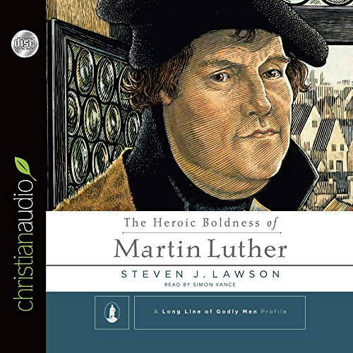 Heroic Boldness of Martin Luther (Audio