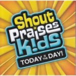 Shout Praises Kids Today is the Day (CD