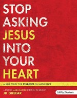 Stop Asking Jesus Into Your Heart (Leade