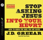 Stop Asking Jesus into Your Heart (Audio
