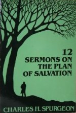 Twelve sermons on the plan of salvation-