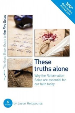 These Truths Alone (Good Book Guide)
