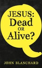 Jesus Dead or Alive