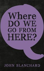 Where Do We Go From Here_