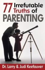 77 Irrefutable Truths of Parenting