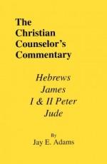 Hebrews, James, 1 & 2 Peter & Jude (Chri