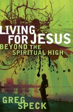 Living for Jesus Beyond the Spiritual Hi