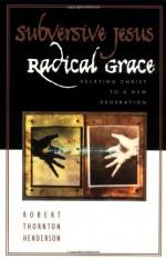 Subversive Jesus, Radical Grace