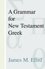 Grammar for New Testament Greek, A