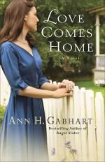 Love Comes Home A Novel