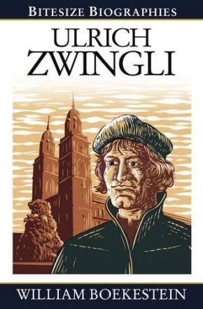 Ulrich Zwingli (Bitesize Biographies)
