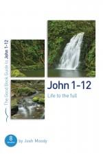 John 1-12 (Good Book Guide)