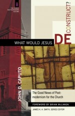 What Would Jesus Decontruct?
