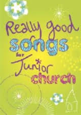 Really Good Songs for Junior Church Musi