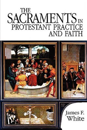 Sacraments in Protestant Practice and Fa