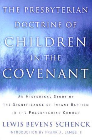 The Presbyterian Doctrine of Children in the Covenant
